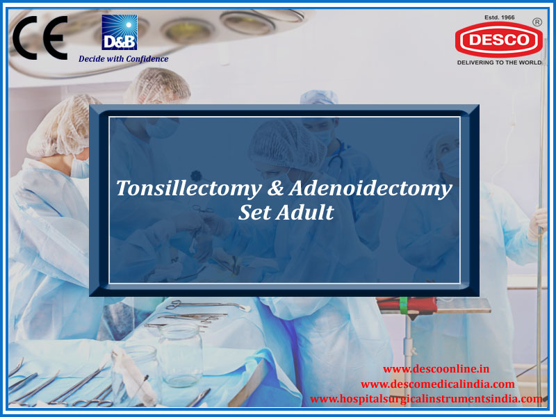TONSILLECTOMY & ADENOIDECTONY SET ADULT